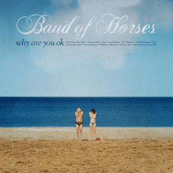 band of horses,why are you ok