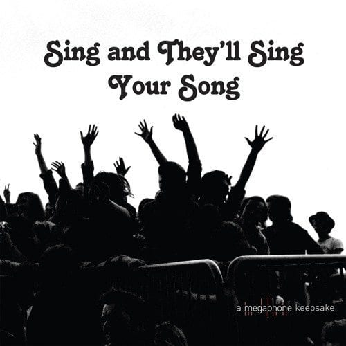 Label Mégaphone, Sing and They'll Sing Your Song
