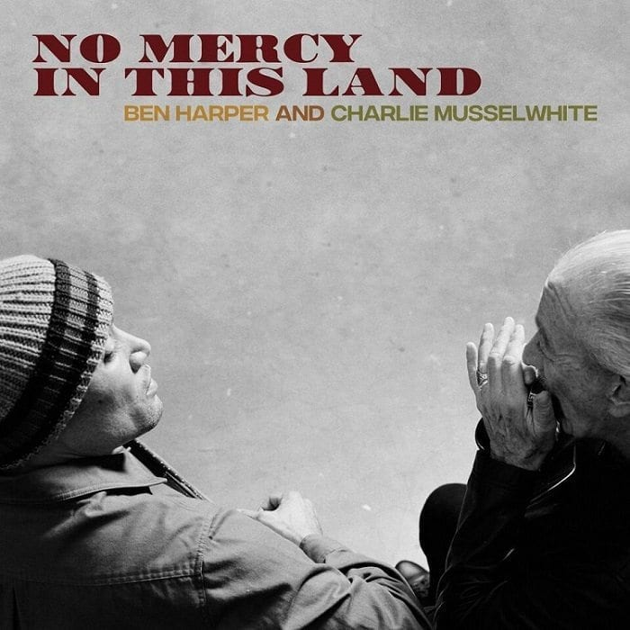 Ben Harper and Charlie Musselwhite, No Mercy In This Land