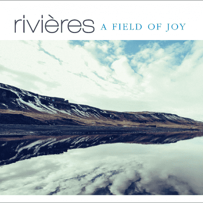 Rivières, A Field of Joy