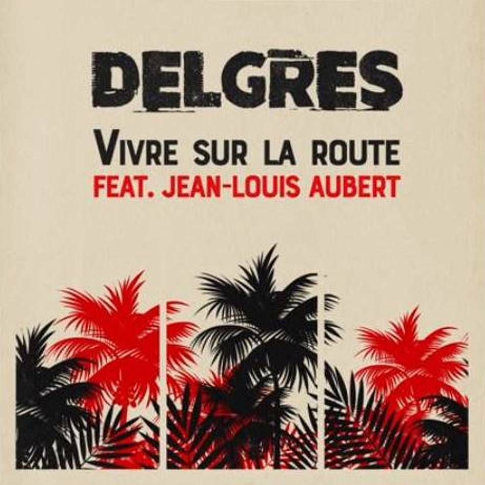 Delgres, Jean-Louis Aubert, Vivre Sur La Route, single, cover