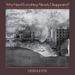 deerhunter-why-hasnt-everything-already-disappeared